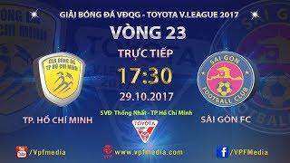 FULL | TP HỒ CHÍ MINH vs SÀI GÒN | VÒNG 23 TOYOTA V LEAGUE 2017