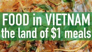Breakfast, Lunch, and Dinner in Vietnam // The Land of $1 Meals!