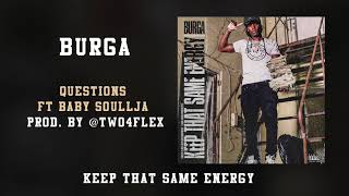 Burga - Questions Ft.  Baby Soulja  (Keep That Same Energy)