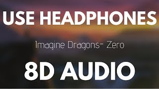 Imagine Dragons - Zero (8D AUDIO)