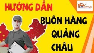 Hướng dẫn kinh nghiệm bán hàng Quảng Châu Trung Quốc | #Hockinhdoanh