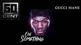 50 Cent- 10 Million 20 Million 30 Million Feat. Gucci Mane  [Official Audio]   On Something