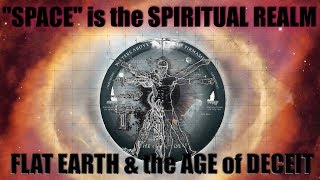 """""""Space"""" is the Spiritual Realm - Flat Earth & the Age of Deceit..."""