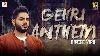 Gehri Anthem – Dipcee Virk