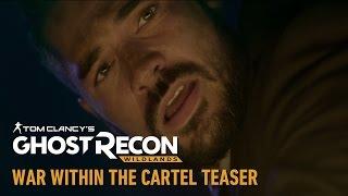 Tom Clancy's Ghost Recon Wildlands - War Within the Cartel Teaser