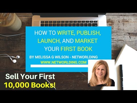 How to write, publish, launch and market your first book.   Sell your first 10,000 books!