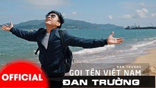 Đan Trường - Gọi Tên Việt Nam (Beautiful Vietnam) [MV Official]