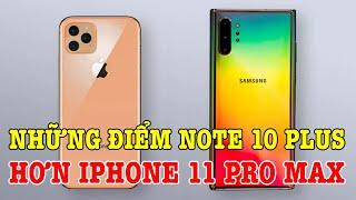 Những điểm Galaxy Note 10 Plus hơn iPhone 11 Pro Max
