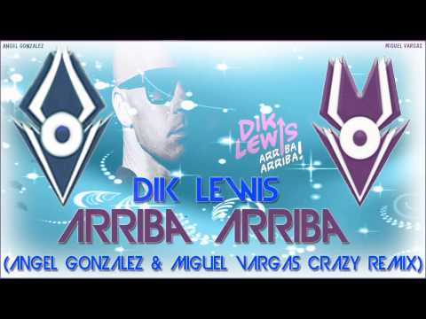 Dik Lewis - Arriba Arriba (Angel González & Miguel Vargas Crazy Remix)