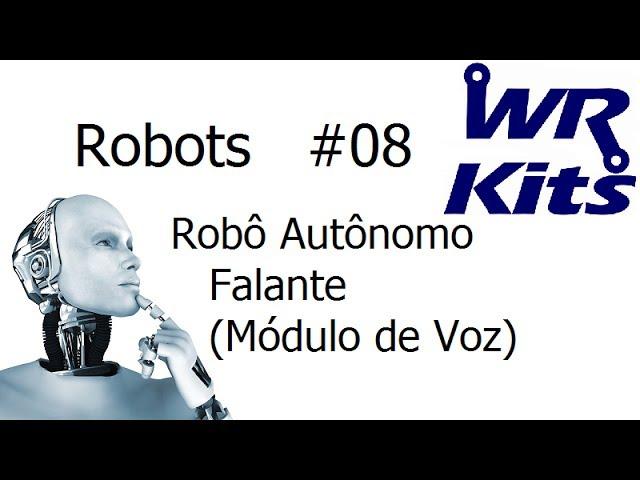 ROBÔ AUTÔNOMO FALANTE (MÓDULO DE VOZ) - Robots #08