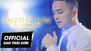 Cao Thái Sơn - Yêu Một Người Mộng Mơ (Official MV)