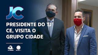 Presidente do Tribunal de Justiça do Ceará, visita o Grupo Cidade de Comunicação