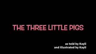 The Three Little Pigs as told by Kayli