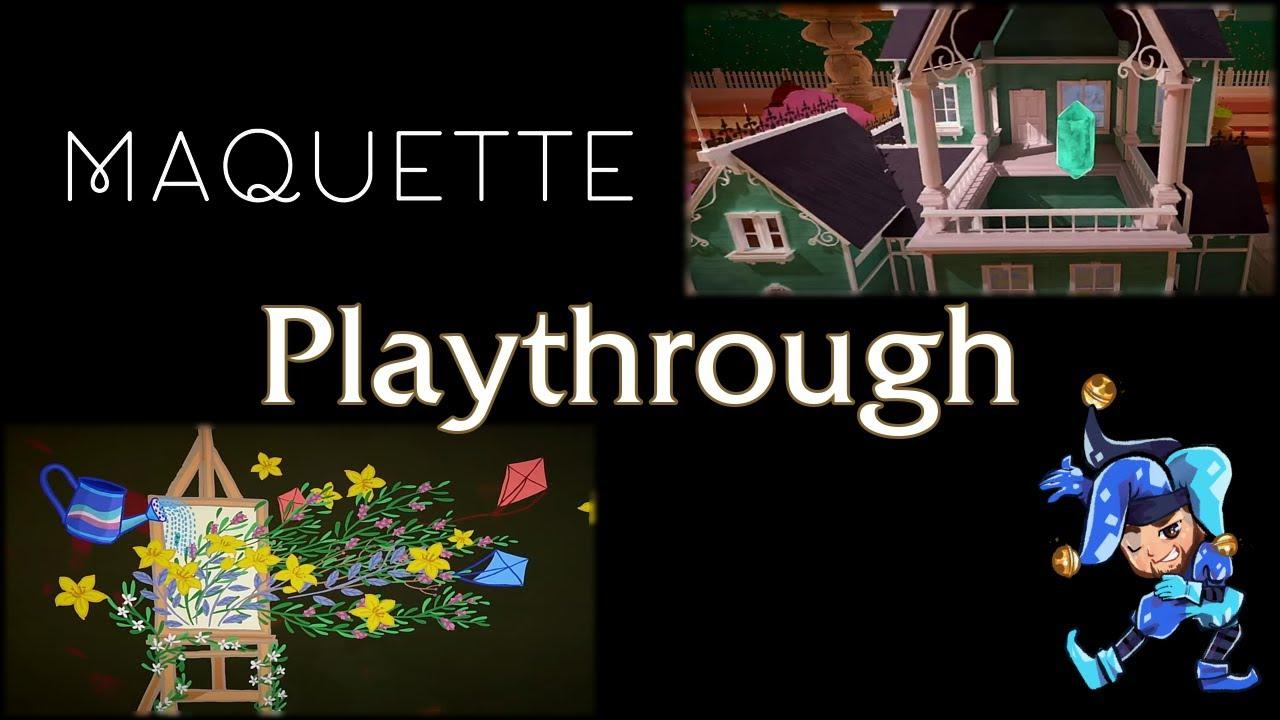 Maquette Playthrough - April 6th, 2021