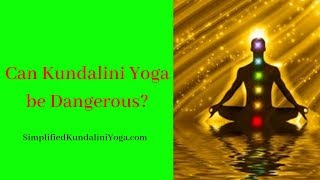 Can Kundalini Yoga be Dangerous?