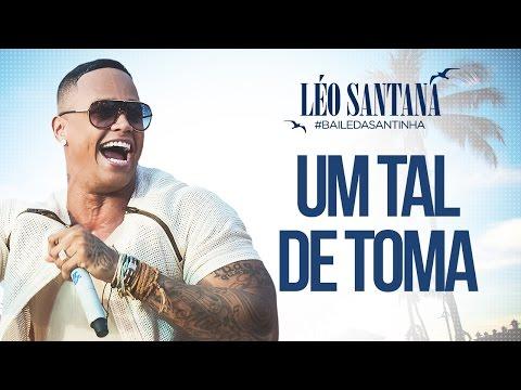 Léo Santana | Um Tal de Toma (Clipe Oficial) DVD #BaileDaSantinha