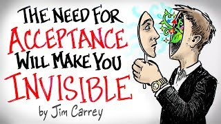 the NEED for Acceptance Will Make You INVISIBLE - Jim Carrey