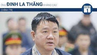 Ông Đinh La Thăng kháng cáo   VTC1