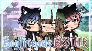My Boyfriends Brother (GLMM) - Gacha Life Mini Movie