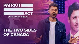 The Two Sides of Canada | Patriot Act with Hasan Minhaj | Netflix