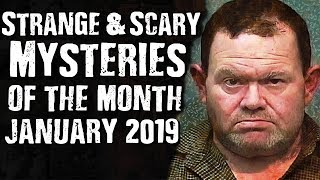 Strange & Scary Mysteries of the Month January 2019