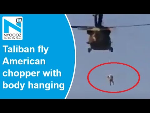 After US exit, Taliban fly American chopper with body hanging from rope