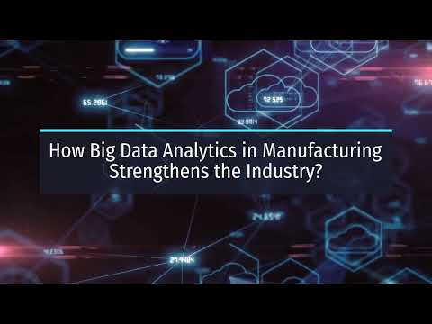 How Big Data Analytics in Manufacturing Strengthens the Industry?