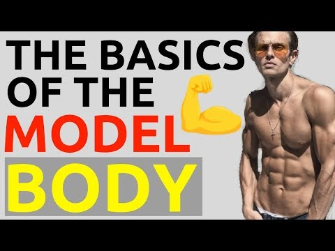 How To Get A Male Model Body | The Basics Of The Model Body | Male Body Diet & Lifestyle