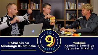 """""""Iš 9 metrų"""": pokalbis su Mindaugu Kuzminsku"""