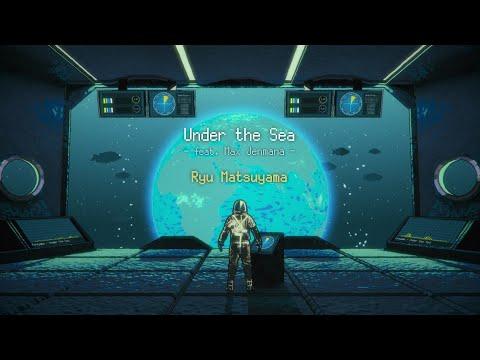 Ryu Matsuyama / Under the Sea feat. Max Jenmana【Lyric Video】