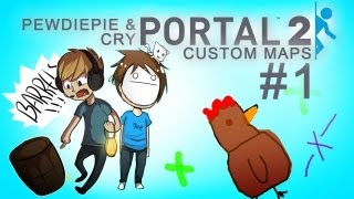 FREAKY CHICKEN PORTAL OF DOOM AND FRIENDSHIP! - Portal 2: Coop: Custom Maps - Part 1 - Pewds&Cry