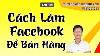 Xây Dựng và Cài Đặt Facebook Cá Nhân Để Bán Hàng