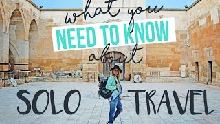 what you NEED TO KNOW about SOLO TRAVEL