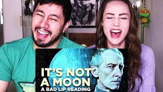BAD LIP READING: IT'S NOT A MOON | Reaction!
