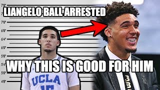 How the LiAngelo Ball Arrest is GOOD For LiAngelo