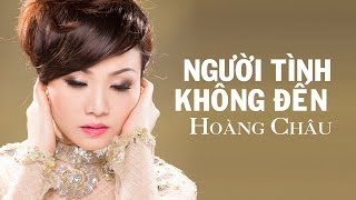 NGƯỜI TÌNH KHÔNG ĐẾN (#NTKD) - HOÀNG CHÂU