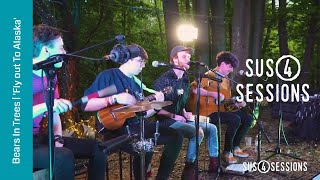 Bears In Trees - Fly Out To Alaska  | Sus4 Sessions