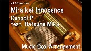 Miraikei Innocence/Denpol-P feat. Hatsune Miku [Music Box]