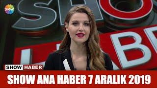 Show Ana Haber 7 Aralık 2019