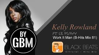 Kelly Rowland ft Lil Playy - Work It Man (by GBM Official) [B-Hits Mix 81]