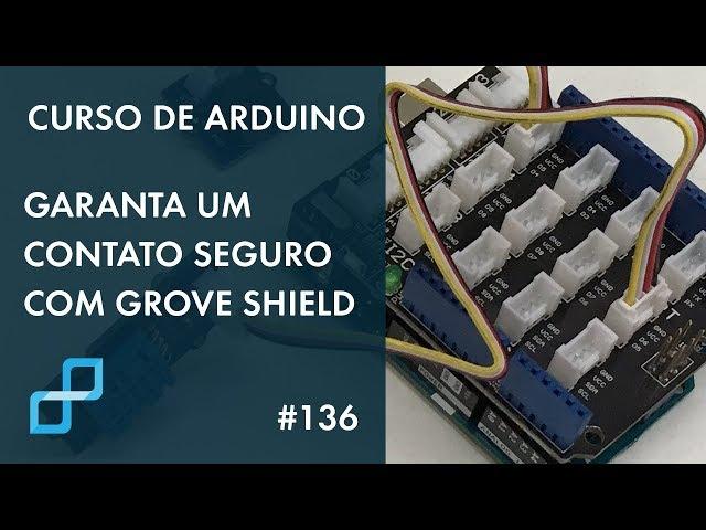 GARANTA UM CONTATO SEGURO COM GROVE SHIELD | Curso de Arduino #136