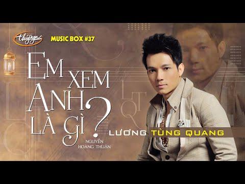 Lương Tùng Quang - Em Xem Anh Là Gì | Music Box #37