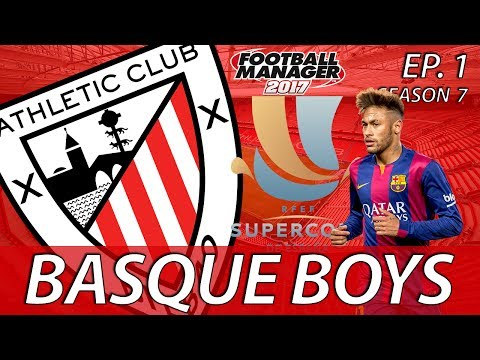 Basque Boys | S07E01 | RETURN TO THE SUPERCOPA | Football Manager 2017