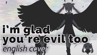 I'm glad you're evil too ♥ English Cover【rachie】きみも悪い人でよかった