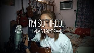 I'm So Tired... (Lauv & Troye Sivan) Cover - Ruth Anna