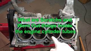 What are Scratches and Worn Out things inside the engine cylinder tubes