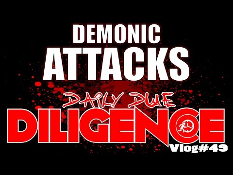 Daily Due DILIGENCE Vlog - Demonic Attacks