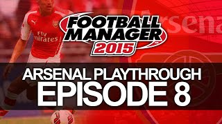 Arsenal FC - Episode 8 vs Real Madrid | Football Manager 2015 Let's Play
