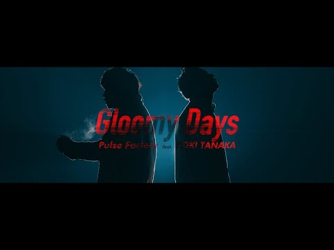 Pulse Factory - Gloomy Days feat.KOKI TANAKA[Official Music Video]