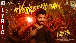 Whistle - Verrekkiddam Lyric Video Telugu- Thalapathy Vija..
